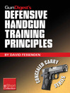 Gun Digest&#39;s Defensive Handgun Training Principles Collection eShort (eBook): Follow Jeff Cooper As He Showcases Top Defensive Handgun Training Tips & Techniques. Learn the Principles, Mindset, Drills & Skills Needed to Succeed.